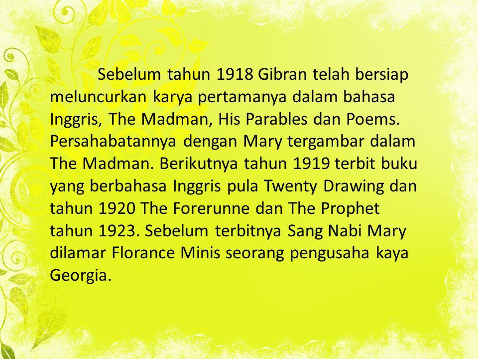 Sebelum tahun 1918 Gibran telah bersiap meluncurkan karya pertamanya dalam bahasa Inggris, The Madman, His Parables dan Poems.