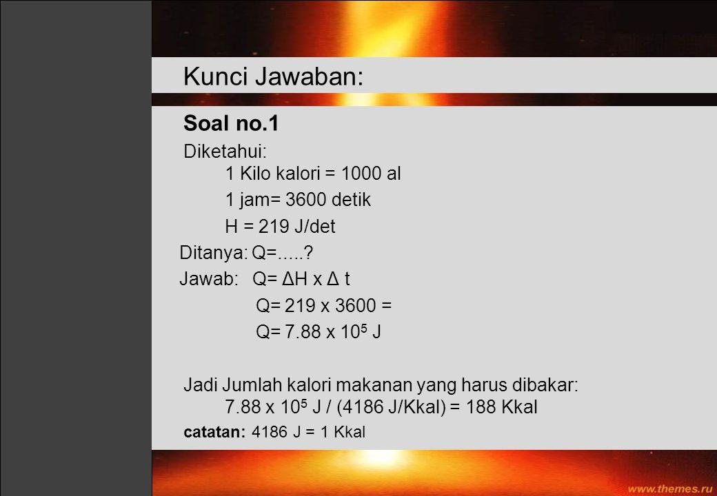 Diketahui: 1 Kilo kalori = 1000 al 1 jam= 3600 detik H = 219 J/det