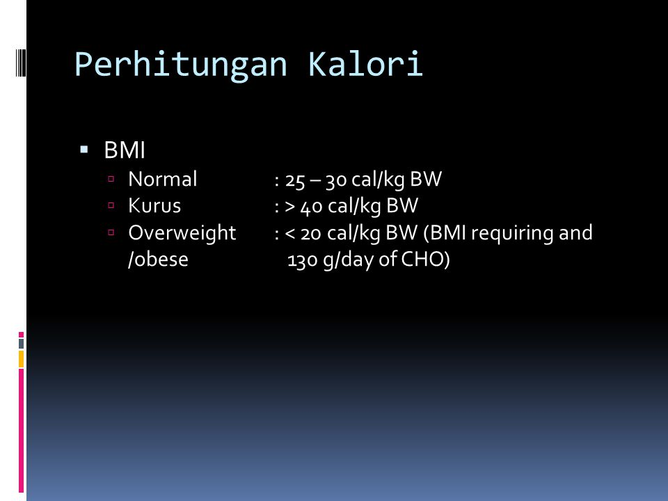 Perhitungan Kalori BMI Normal : 25 – 30 cal/kg BW