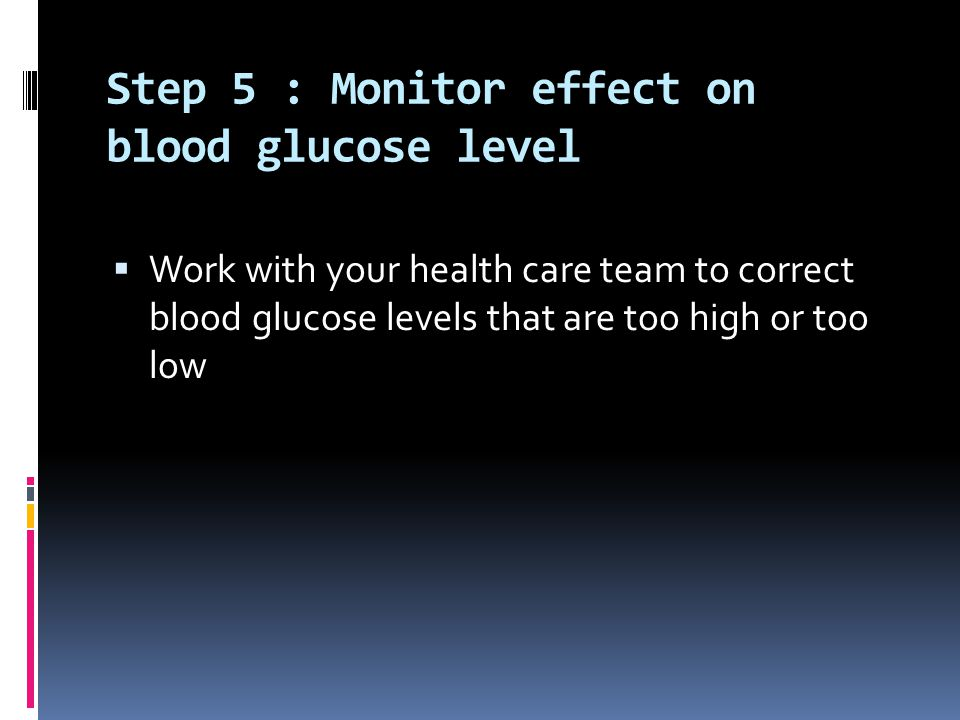 Step 5 : Monitor effect on blood glucose level