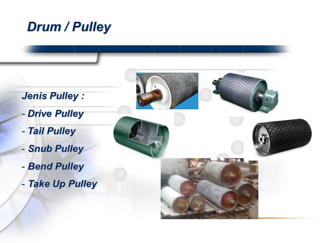 Drum / Pulley Jenis Pulley : - Drive Pulley - Tail Pulley Snub Pulley