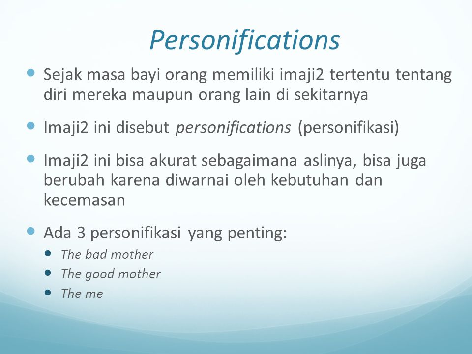 Personifications Sejak masa bayi orang memiliki imaji2 tertentu tentang diri mereka maupun orang lain di sekitarnya.