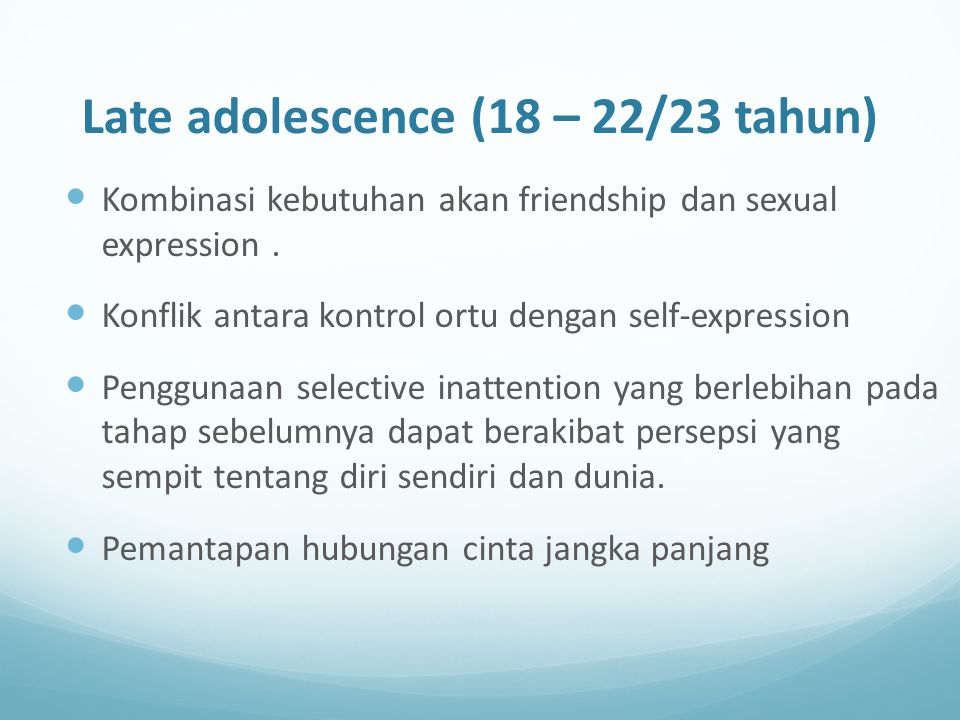 Late adolescence (18 – 22/23 tahun)