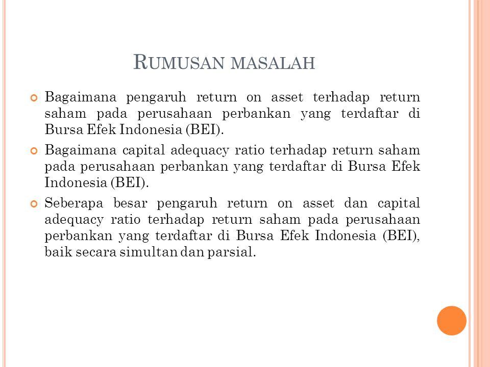 Rumusan masalah Bagaimana pengaruh return on asset terhadap return saham pada perusahaan perbankan yang terdaftar di Bursa Efek Indonesia (BEI).