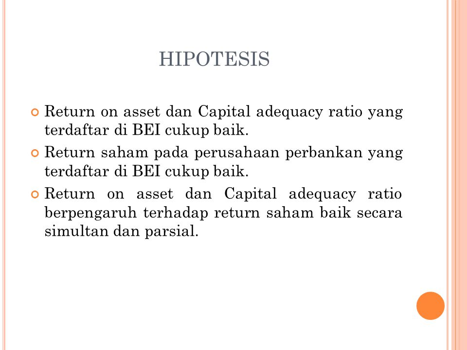 HIPOTESIS Return on asset dan Capital adequacy ratio yang terdaftar di BEI cukup baik.