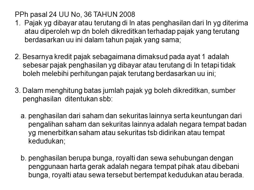 PPh pasal 24 UU No, 36 TAHUN 2008 Pajak yg dibayar atau terutang di ln atas penghasilan dari ln yg diterima.