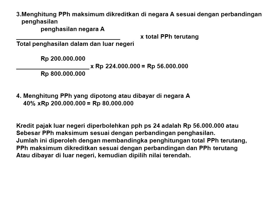 3.Menghitung PPh maksimum dikreditkan di negara A sesuai dengan perbandingan