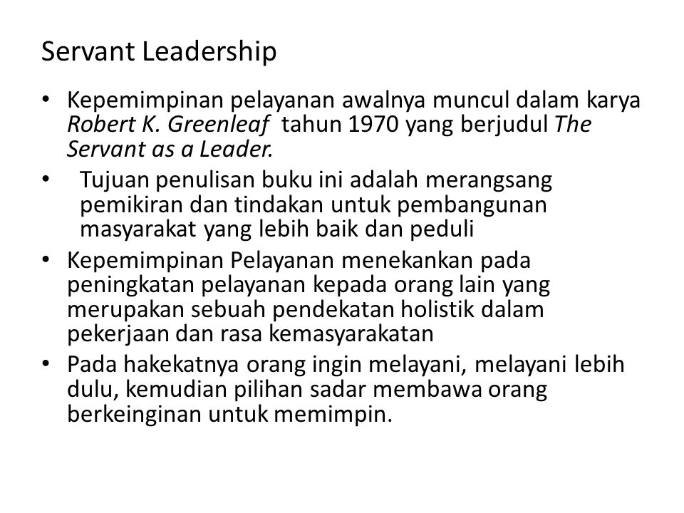 Servant Leadership Kepemimpinan pelayanan awalnya muncul dalam karya Robert K. Greenleaf tahun 1970 yang berjudul The Servant as a Leader.
