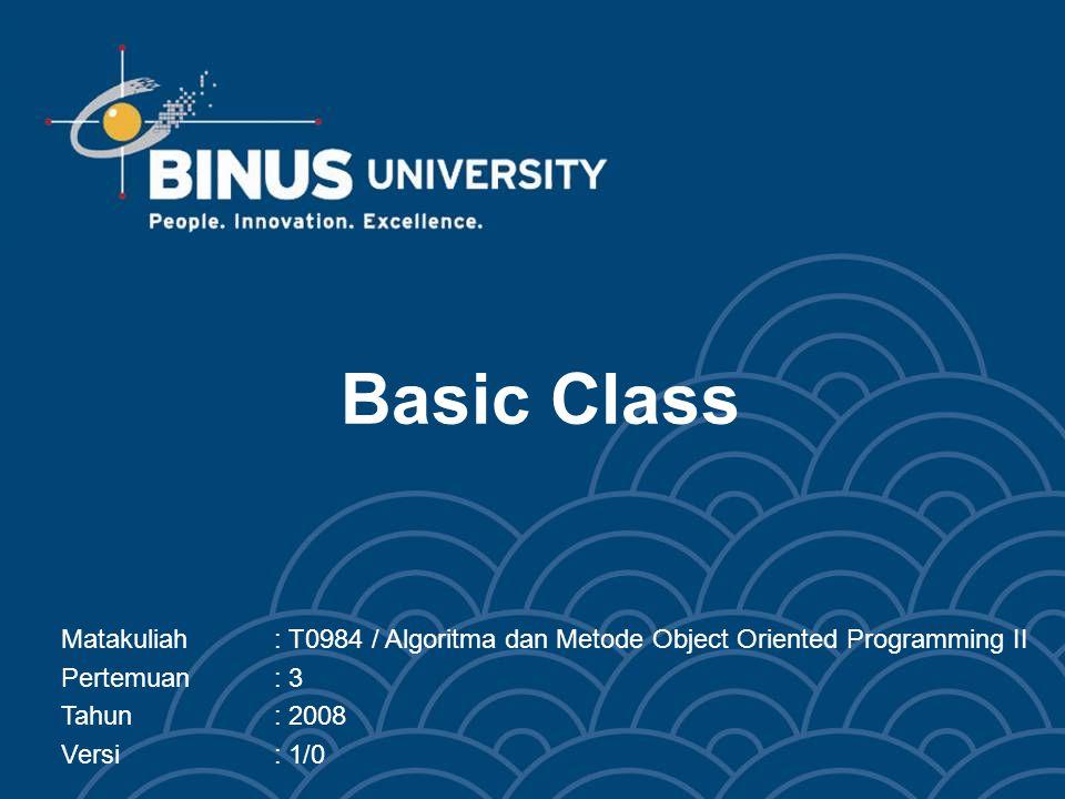 Basic Class Matakuliah : T0984 / Algoritma dan Metode Object Oriented Programming II. Pertemuan : 3.