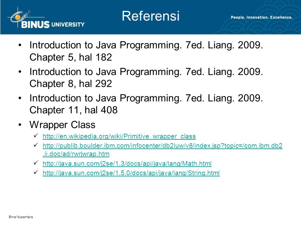 Referensi Introduction to Java Programming. 7ed. Liang. 2009. Chapter 5, hal 182.