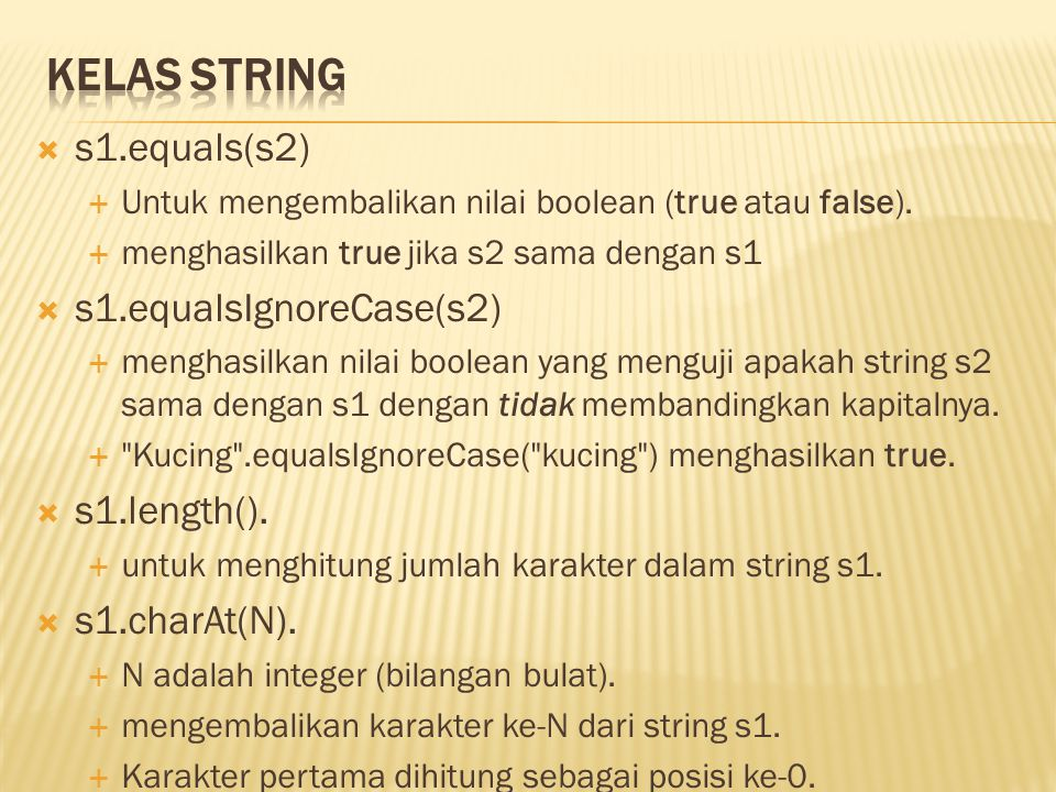 Kelas String s1.equals(s2) s1.equalsIgnoreCase(s2) s1.length().