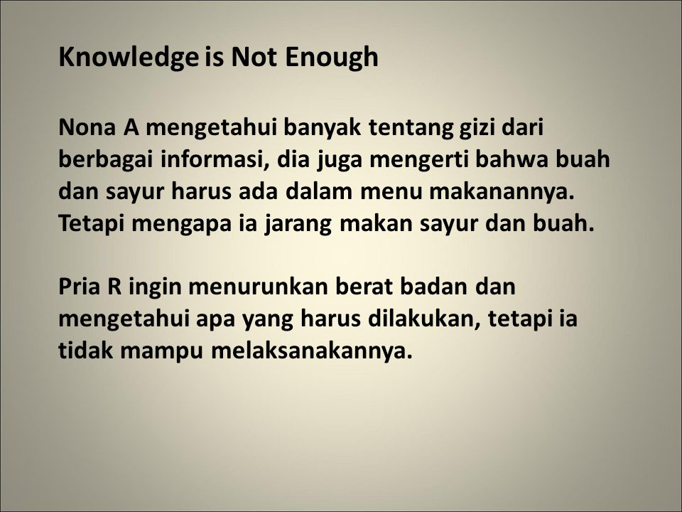 Knowledge is Not Enough