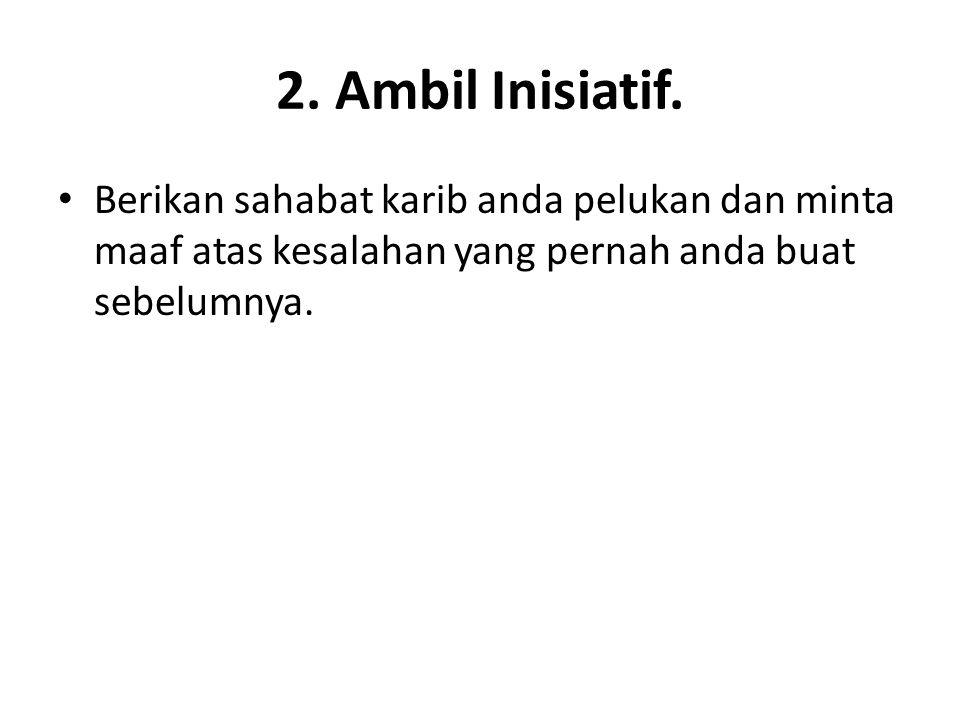 2. Ambil Inisiatif.
