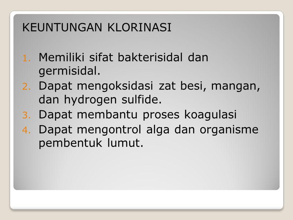 KEUNTUNGAN KLORINASI Memiliki sifat bakterisidal dan germisidal. Dapat mengoksidasi zat besi, mangan, dan hydrogen sulfide.
