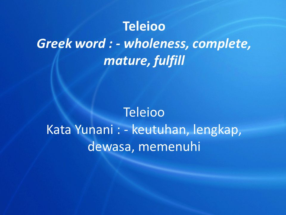 Greek word : - wholeness, complete, mature, fulfill