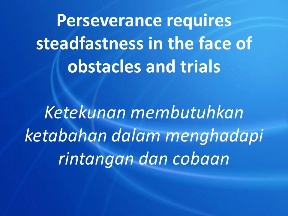 Ketekunan membutuhkan ketabahan dalam menghadapi rintangan dan cobaan