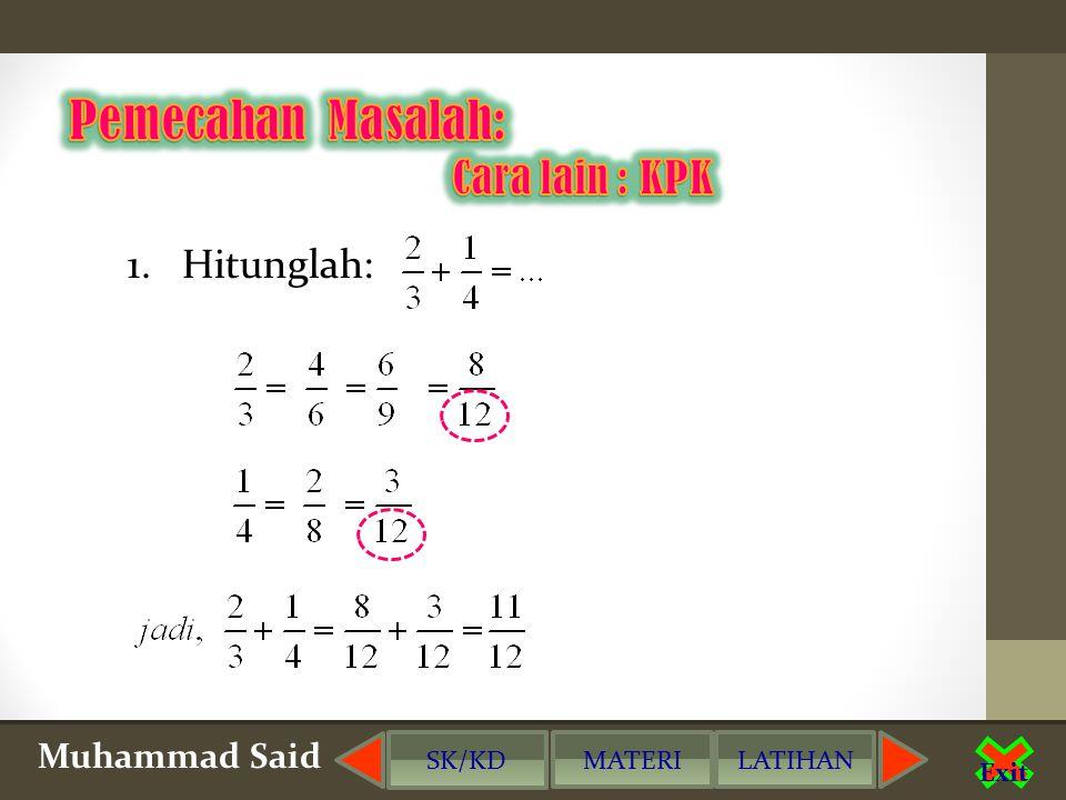 Pemecahan Masalah: Cara lain : KPK 1. Hitunglah: Muhammad Said SK/KD