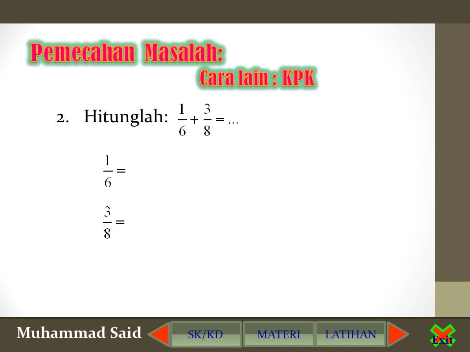 Pemecahan Masalah: Cara lain : KPK 2. Hitunglah: Muhammad Said SK/KD