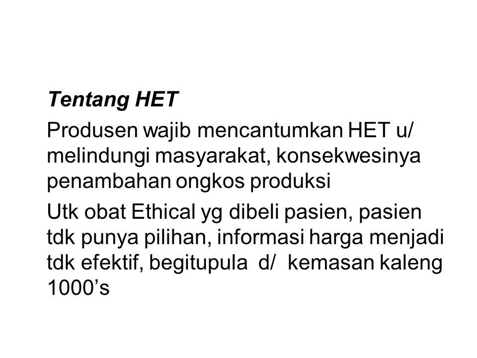 Tentang HET Produsen wajib mencantumkan HET u/ melindungi masyarakat, konsekwesinya penambahan ongkos produksi.