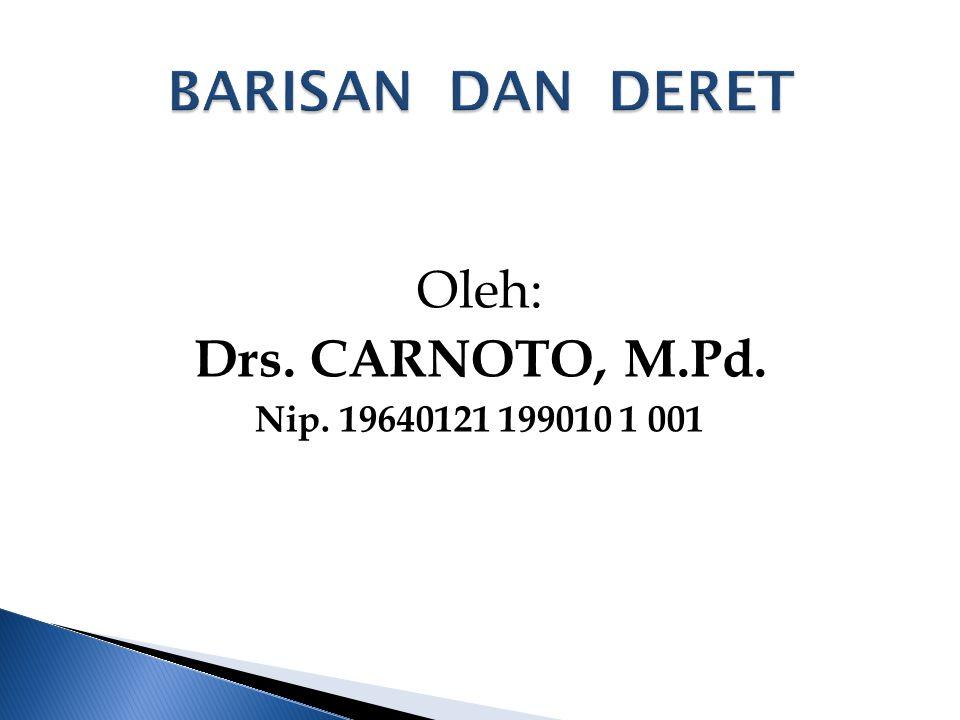 BARISAN DAN DERET Oleh: Drs. CARNOTO, M.Pd. Nip. 19640121 199010 1 001