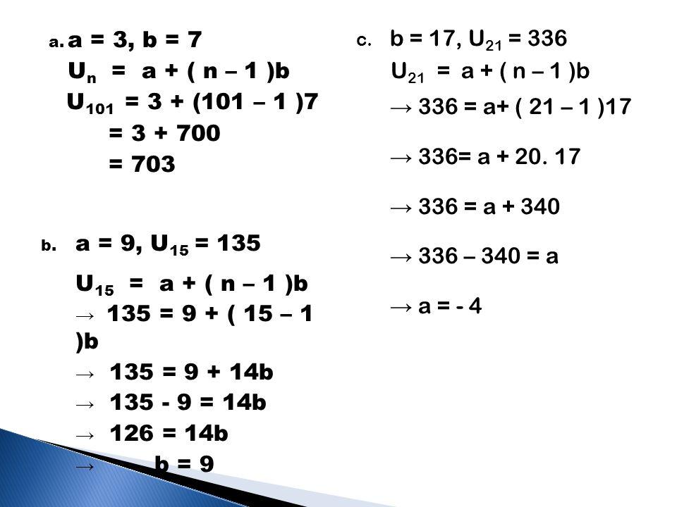 a = 3, b = 7 Un = a + ( n – 1 )b U101 = 3 + (101 – 1 )7 = 3 + 700