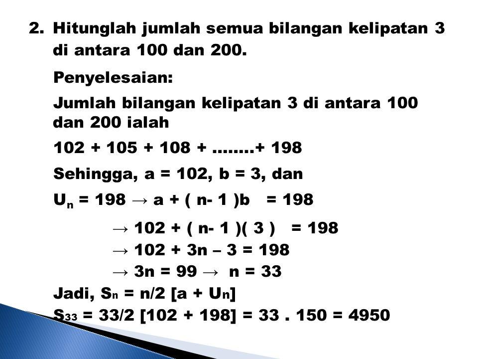 Hitunglah jumlah semua bilangan kelipatan 3 di antara 100 dan 200.