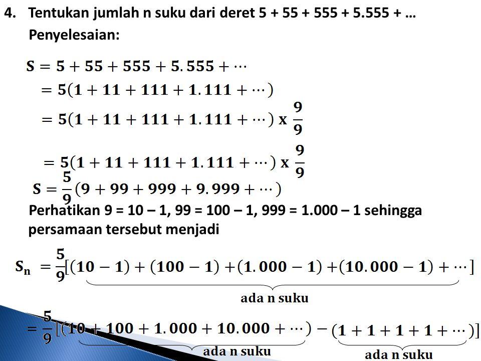 Tentukan jumlah n suku dari deret 5 + 55 + 555 + 5.555 + …