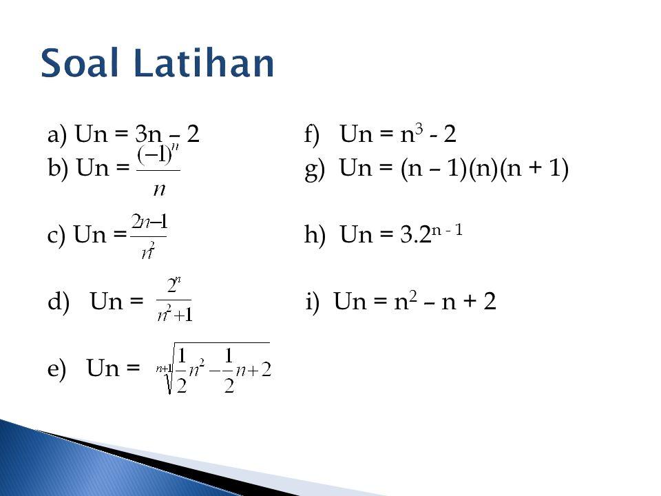Soal Latihan a) Un = 3n – 2 f) Un = n3 - 2