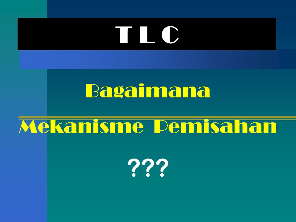 T L C Bagaimana Mekanisme Pemisahan