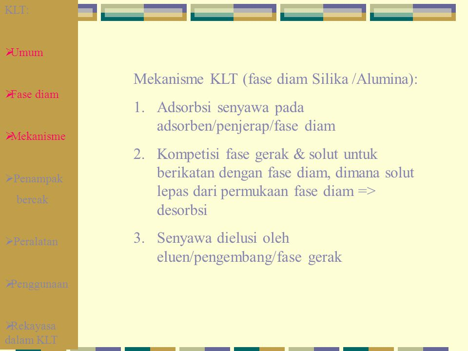 Mekanisme KLT (fase diam Silika /Alumina):