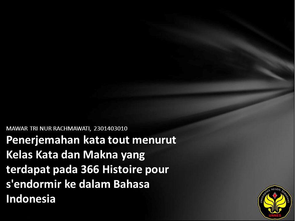 MAWAR TRI NUR RACHMAWATI, 2301403010 Penerjemahan kata tout menurut Kelas Kata dan Makna yang terdapat pada 366 Histoire pour s endormir ke dalam Bahasa Indonesia