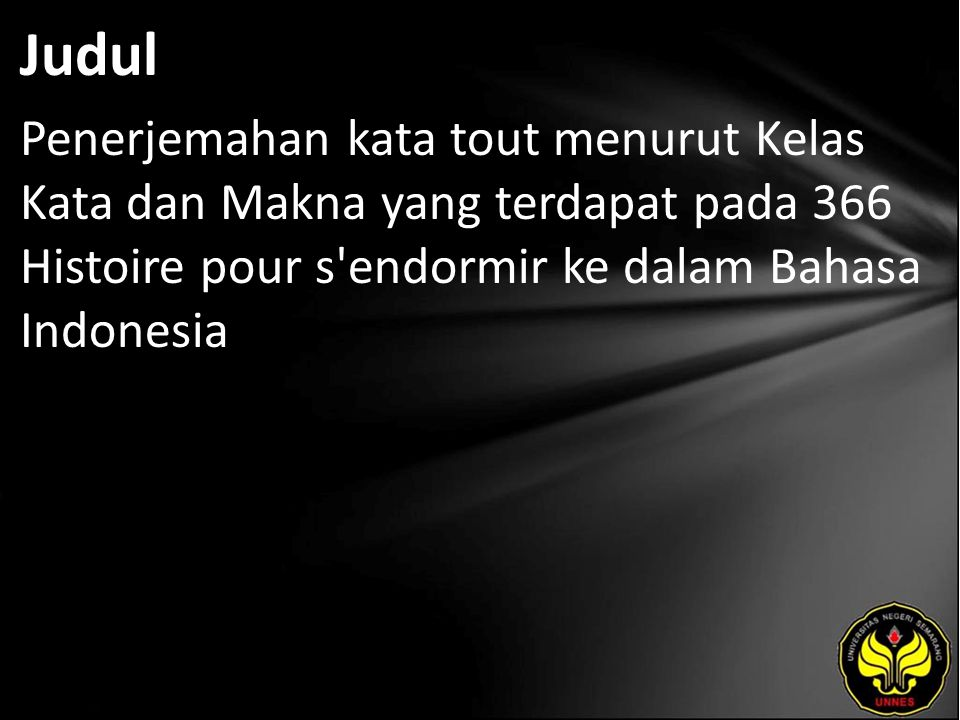 Judul Penerjemahan kata tout menurut Kelas Kata dan Makna yang terdapat pada 366 Histoire pour s endormir ke dalam Bahasa Indonesia.