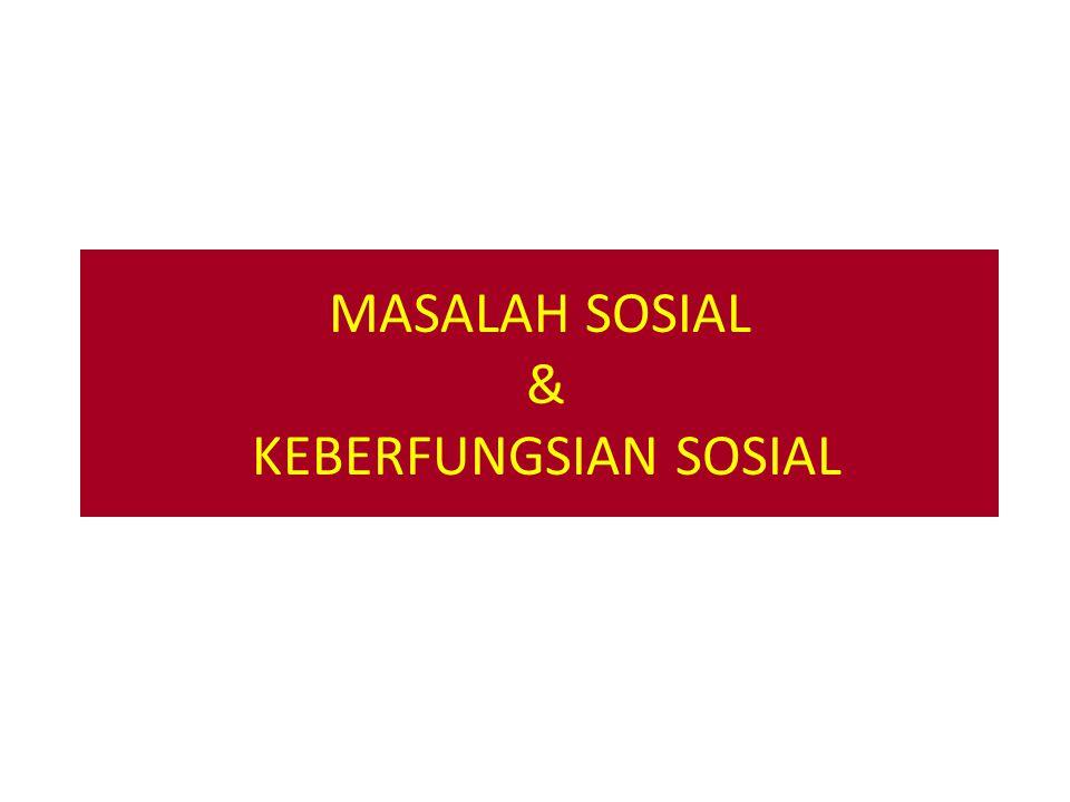 MASALAH SOSIAL & KEBERFUNGSIAN SOSIAL