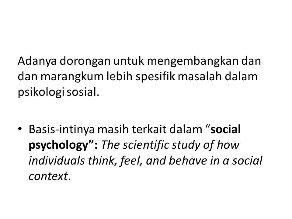 Adanya dorongan untuk mengembangkan dan dan marangkum lebih spesifik masalah dalam psikologi sosial.