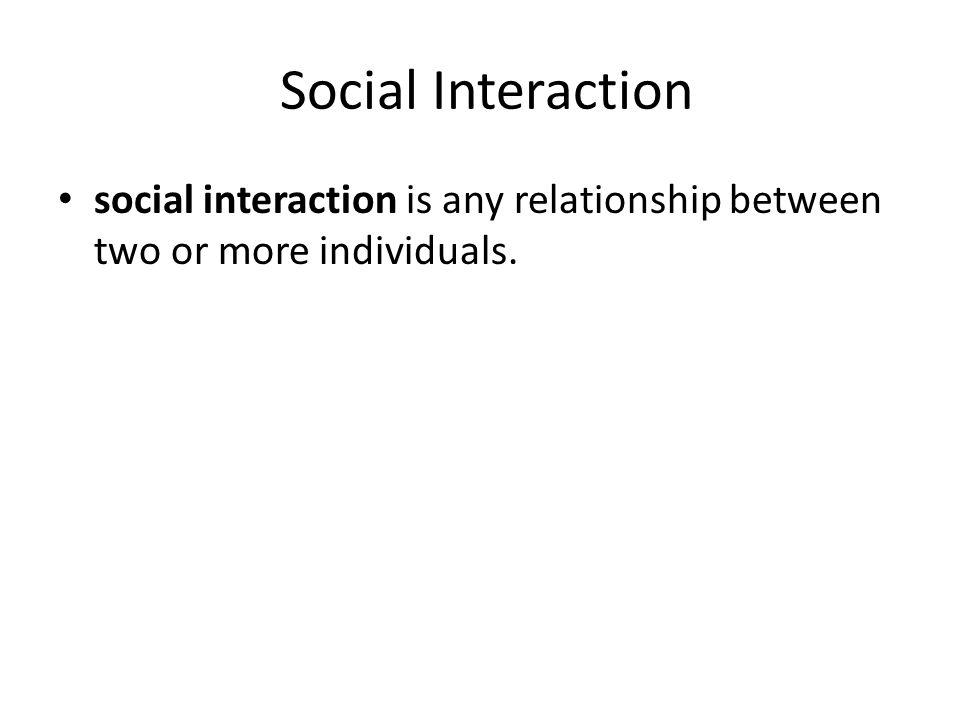 Social Interaction social interaction is any relationship between two or more individuals.