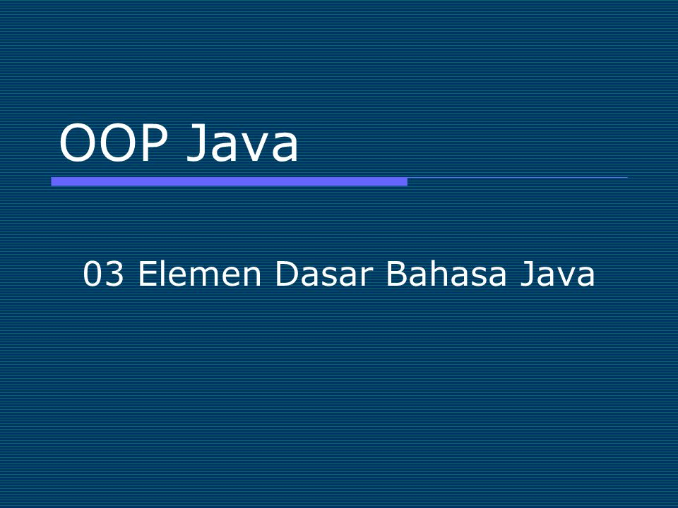 03 Elemen Dasar Bahasa Java