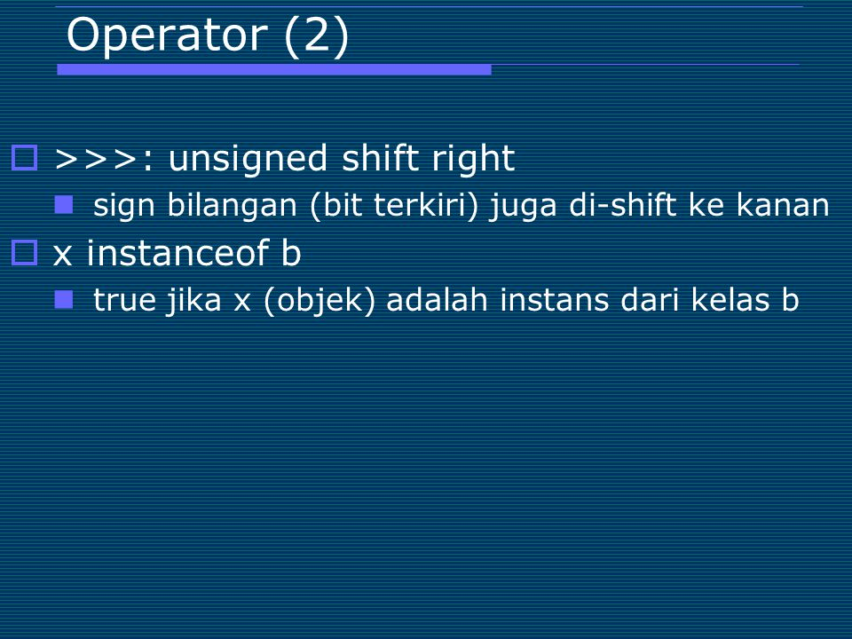Operator (2) >>>: unsigned shift right x instanceof b