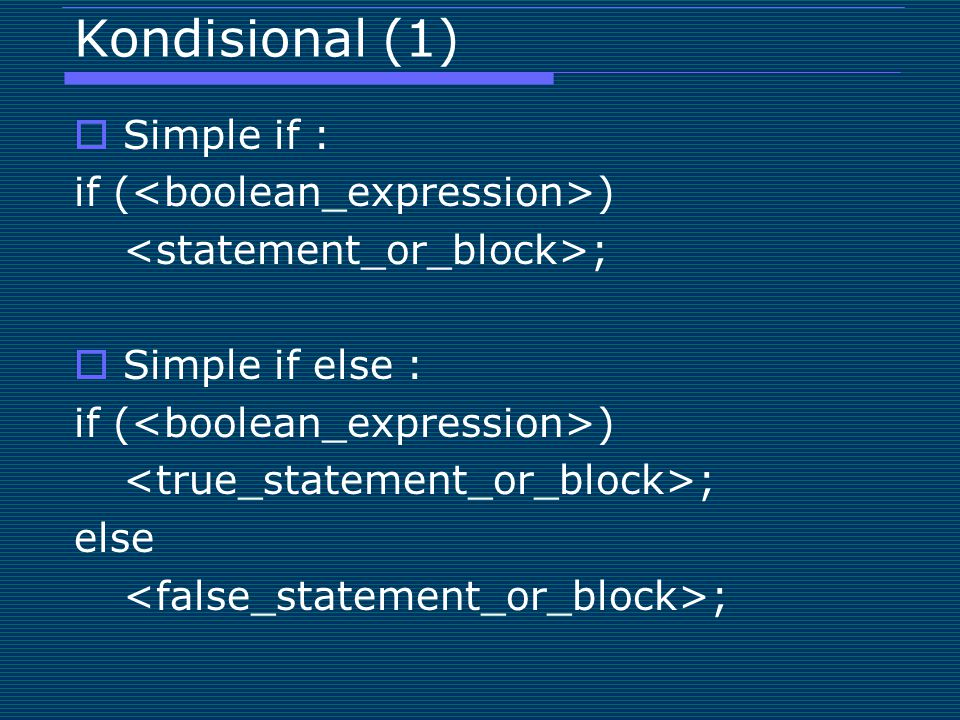 Kondisional (1) Simple if : if (<boolean_expression>)