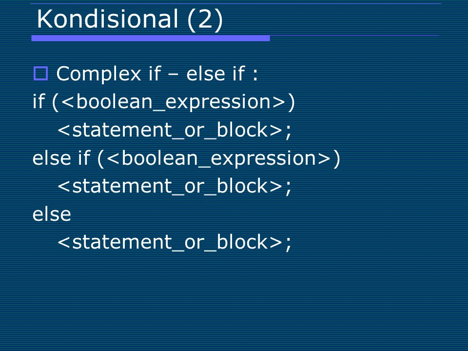 Kondisional (2) Complex if – else if : if (<boolean_expression>)