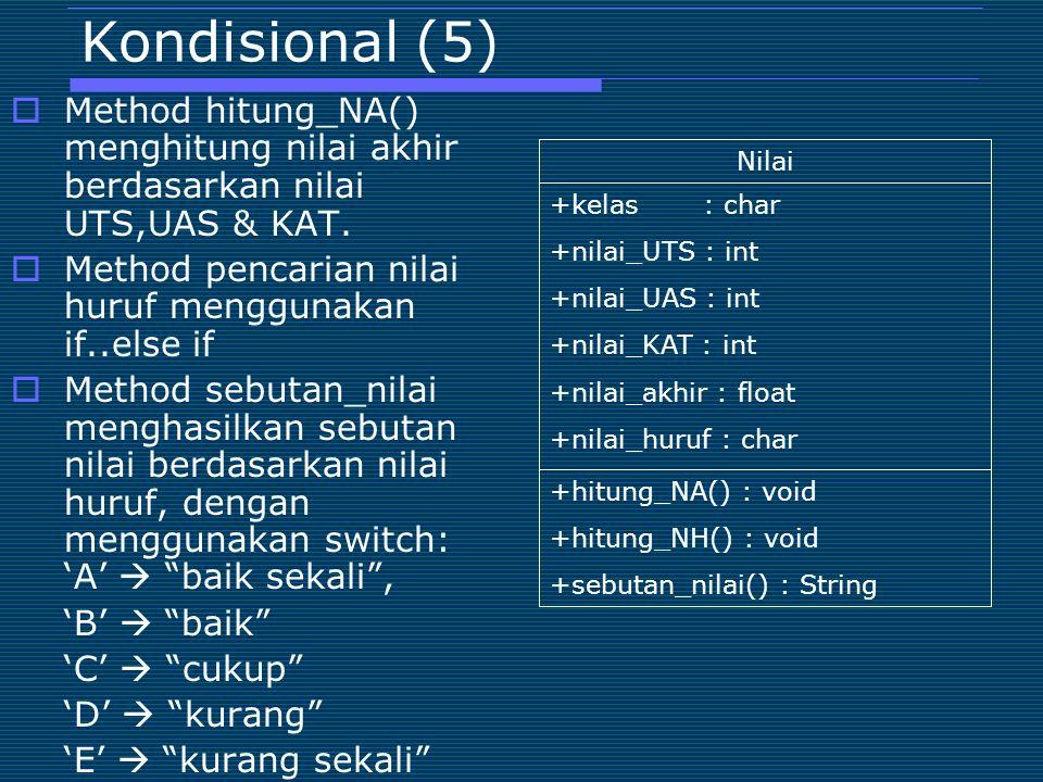 Kondisional (5) Method hitung_NA() menghitung nilai akhir berdasarkan nilai UTS,UAS & KAT. Method pencarian nilai huruf menggunakan if..else if.