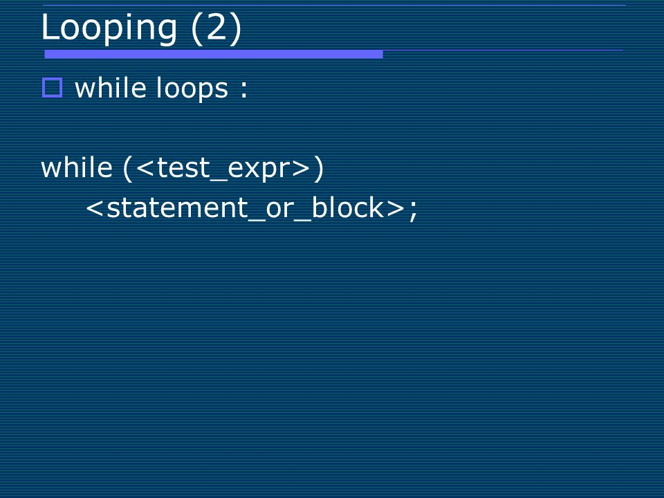 Looping (2) while loops : while (<test_expr>)