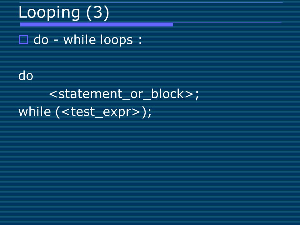 Looping (3) do - while loops : do <statement_or_block>;