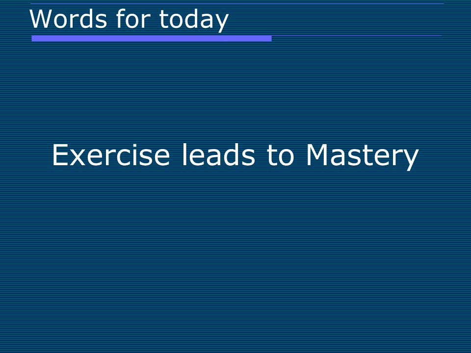 Exercise leads to Mastery