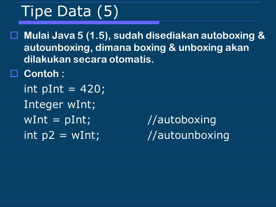 Tipe Data (5) int pInt = 420; Integer wInt; wInt = pInt; //autoboxing