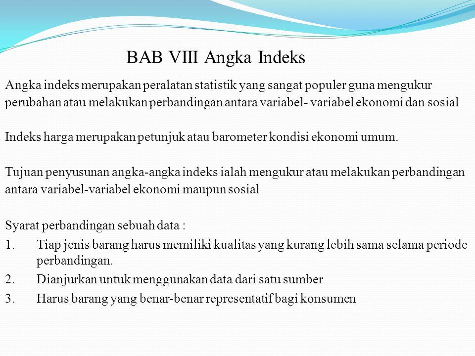 BAB VIII Angka Indeks Angka indeks merupakan peralatan statistik yang sangat populer guna mengukur.