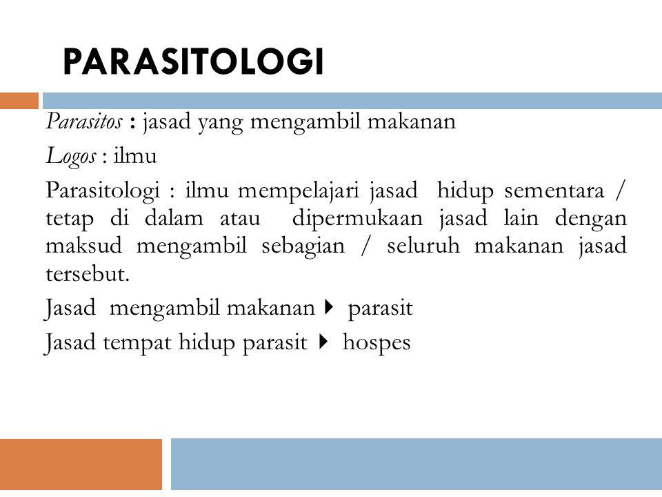 PARASITOLOGI Parasitos : jasad yang mengambil makanan Logos : ilmu