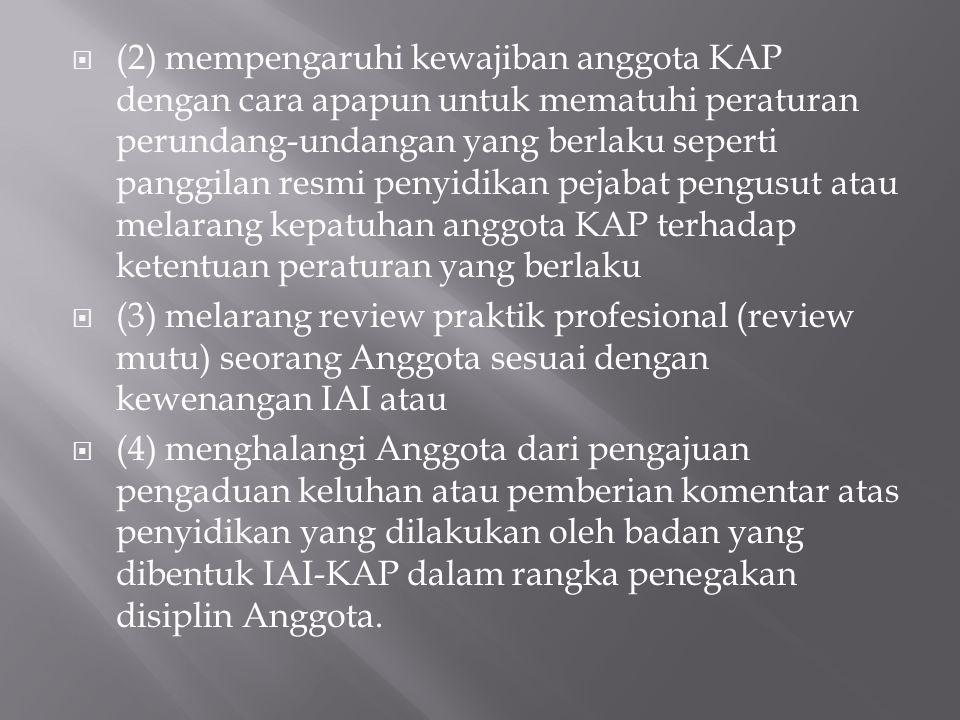 (2) mempengaruhi kewajiban anggota KAP dengan cara apapun untuk mematuhi peraturan perundang-undangan yang berlaku seperti panggilan resmi penyidikan pejabat pengusut atau melarang kepatuhan anggota KAP terhadap ketentuan peraturan yang berlaku