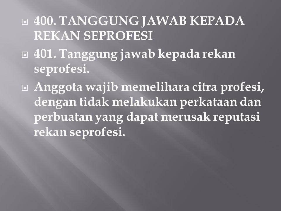 400. TANGGUNG JAWAB KEPADA REKAN SEPROFESI