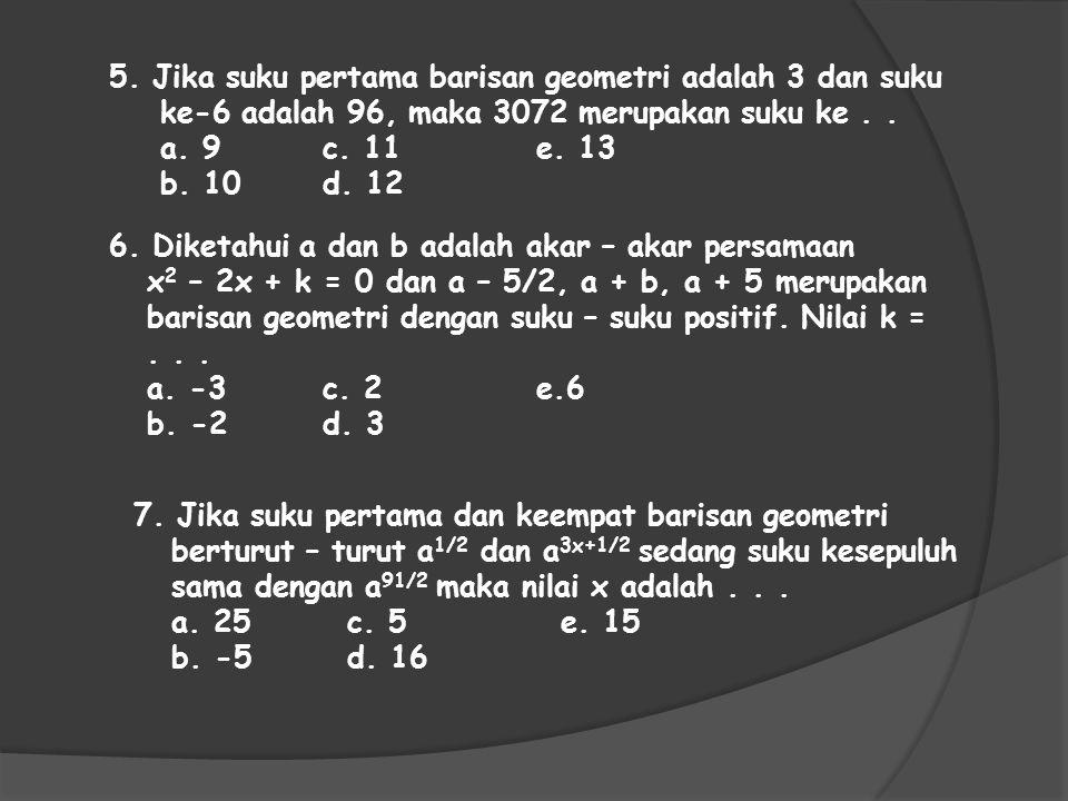 5. Jika suku pertama barisan geometri adalah 3 dan suku