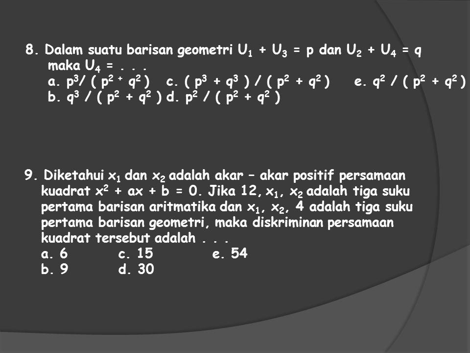 8. Dalam suatu barisan geometri U1 + U3 = p dan U2 + U4 = q